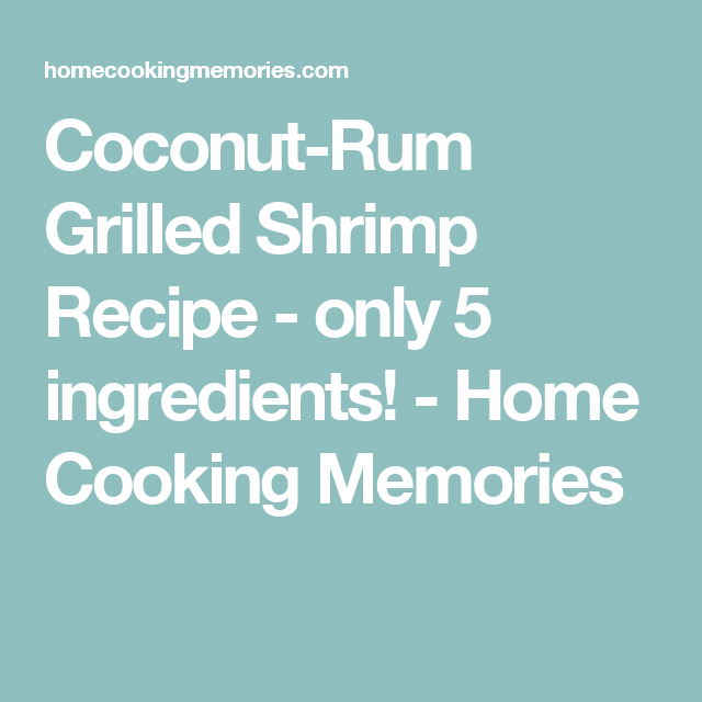 Coconut-Rum Grilled Shrimp Recipe - only 5 ingredients! - Home Cooking Memories