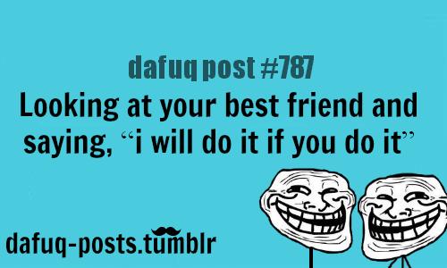 Best Friends Relatable Posts FOR MORE OF U201cDAFUQ POSTSu201d Click HERE U003cu2014