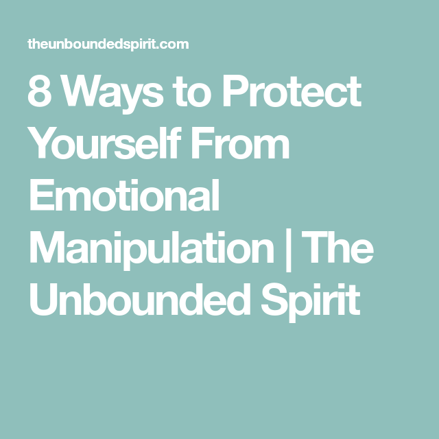 8 Ways to Protect Yourself From Emotional Manipulation | The