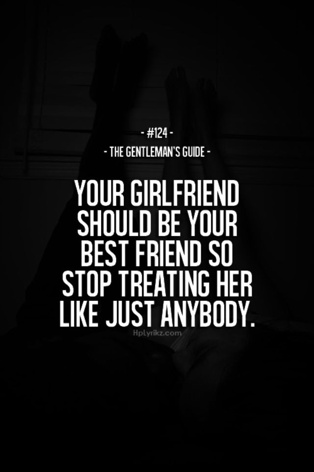 Always Remember To Give Her The Proper Respect As Not Just Your