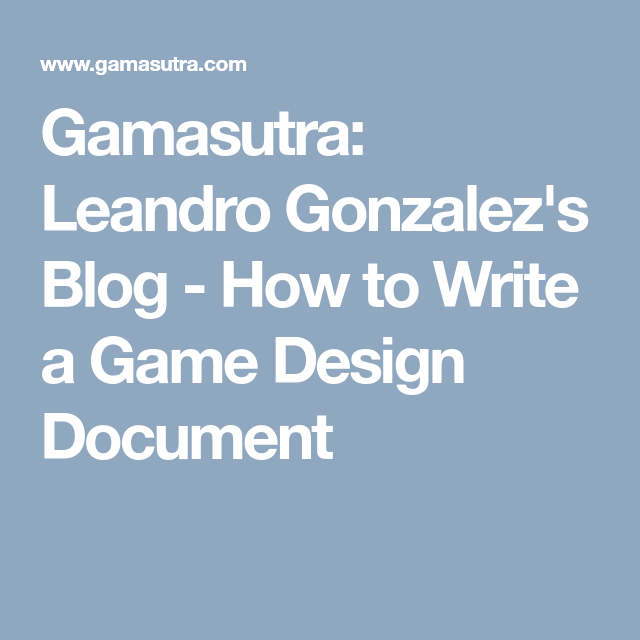 Gamasutra Leandro Gonzalezs Blog How To Write A Game Design - How to write a game design document