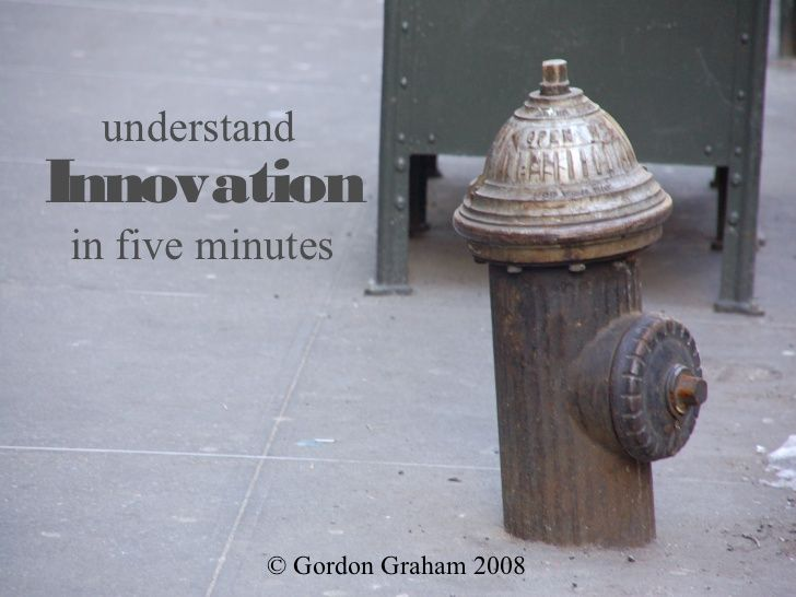understand-innovation-in-5-minutes by Gordon Graham via