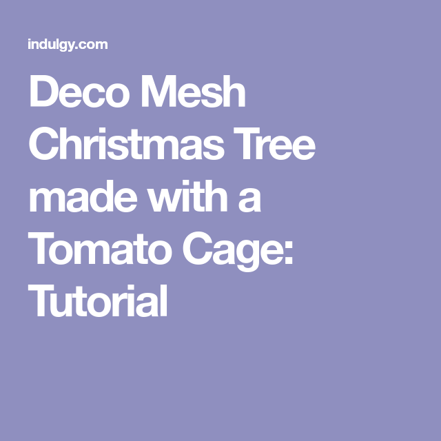 Christmas Trees Made From Tomato Cages: Deco Mesh Christmas Tree Made With A Tomato Cage: Tutorial