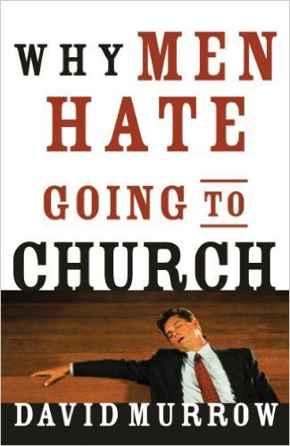 Why Men Hate Going to Church eBook: David Murrow: Amazon.co.uk: Kindle Store