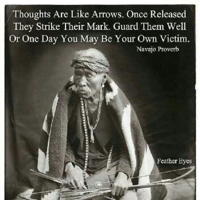 """""""Thoughts are like arrows"""" Navajo proverb Native"""