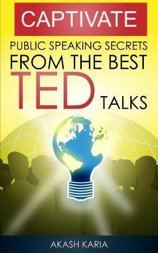CAPTIVATE: Public Speaking Secrets from TED Talks by Akash Karia, http://www.amazon.com/dp/B00HLDU626/ref=cm_sw_r_pi_dp_c637sb1DVYK55