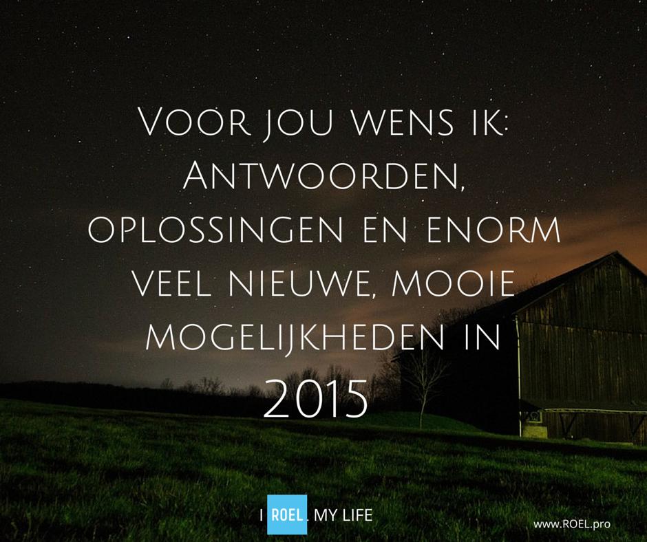 Voor jou wens ik antwoorden, oplossingen en enorm veel nieuwe mogelijkheden in 2015