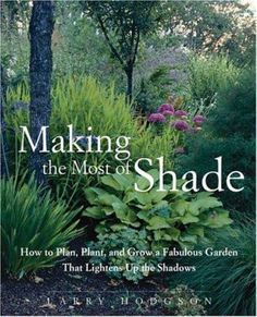 A Gorgeous Celebration Of The Shade Gardenu2013featuring Nearly 300 Perennials,  Annuals, Bulbs