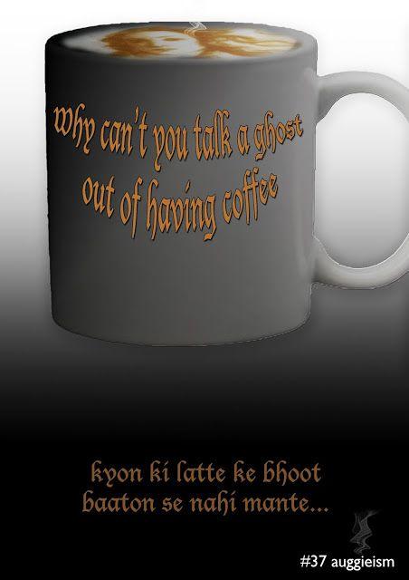 Auggie Rants: Auggieism - 37 Ghost Coffee