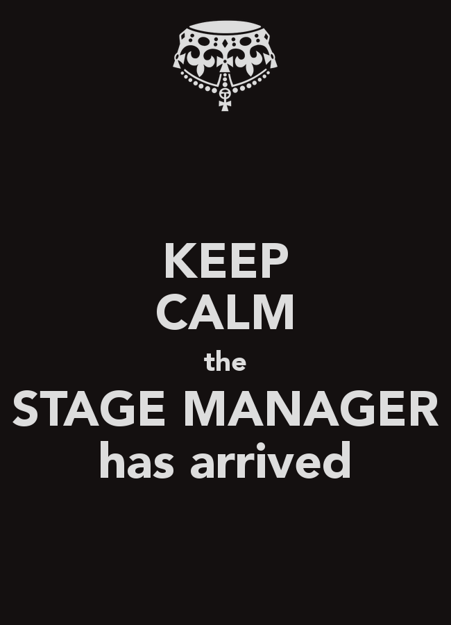 Keep Calm The Stage Manager has arrived. | Theatre ...