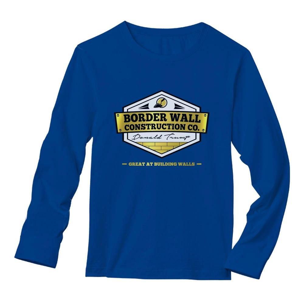Donald Trump Border Wall Construction Company Long Sleeve T