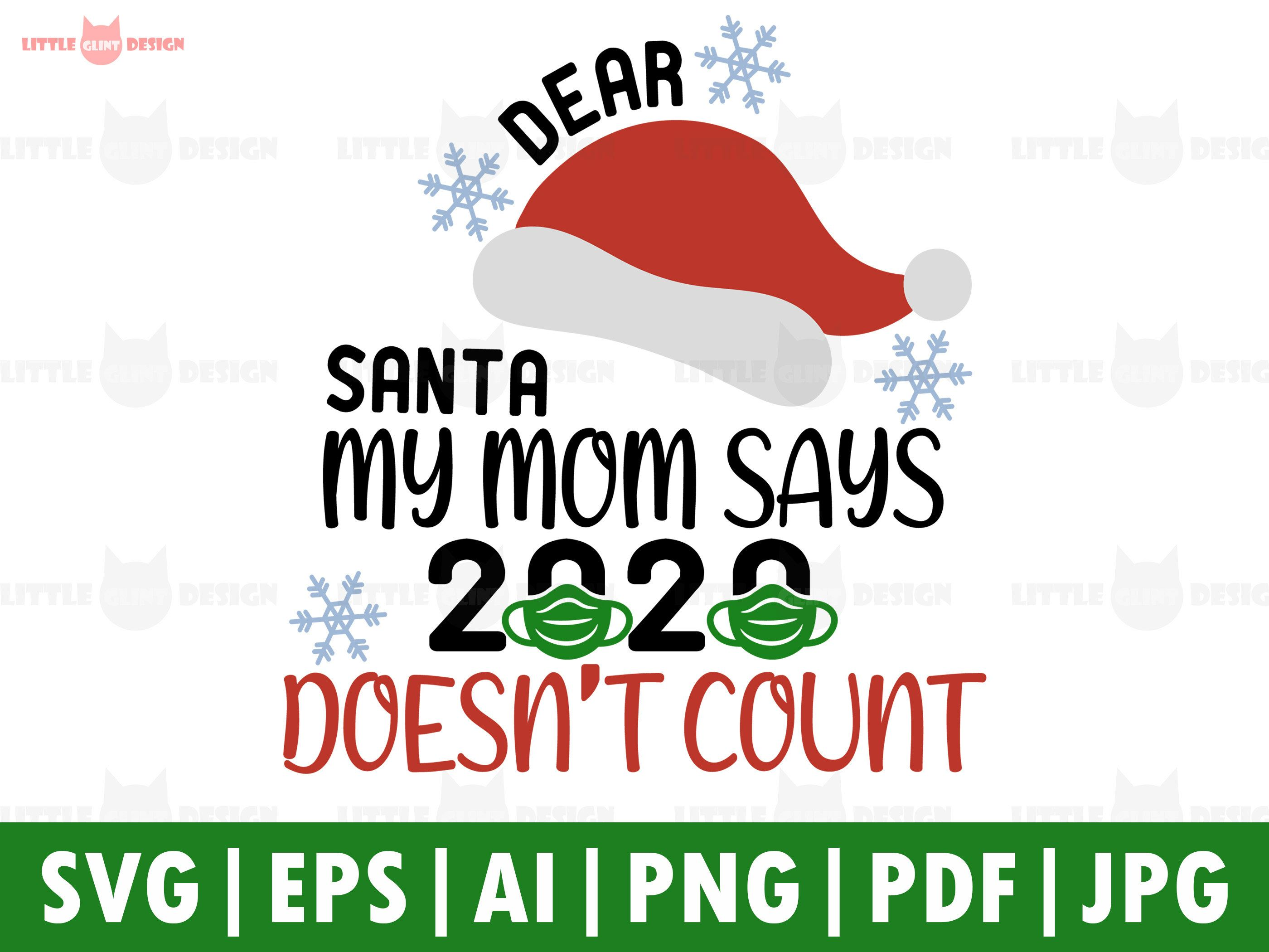 Dear Santa My Mom Says 2020 Doesn T Count Svg Santa Mask Etsy In 2020 Winter Svg Svg Cricut