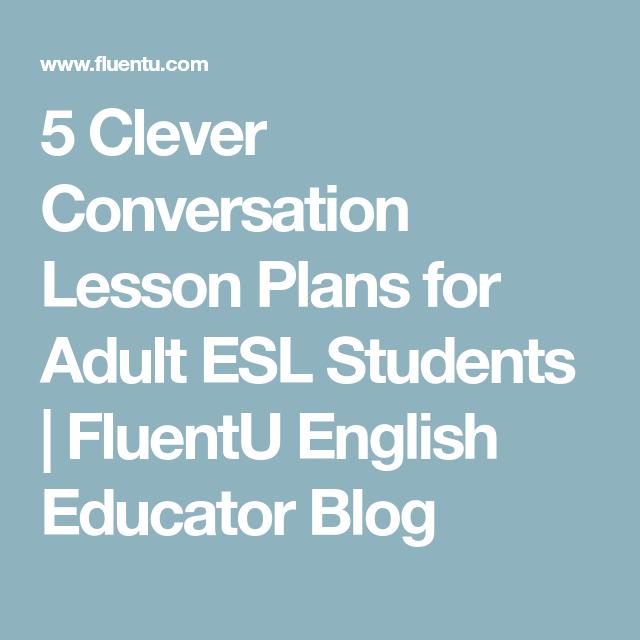 5 Clever Conversation Lesson Plans for Adult ESL Students | FluentU