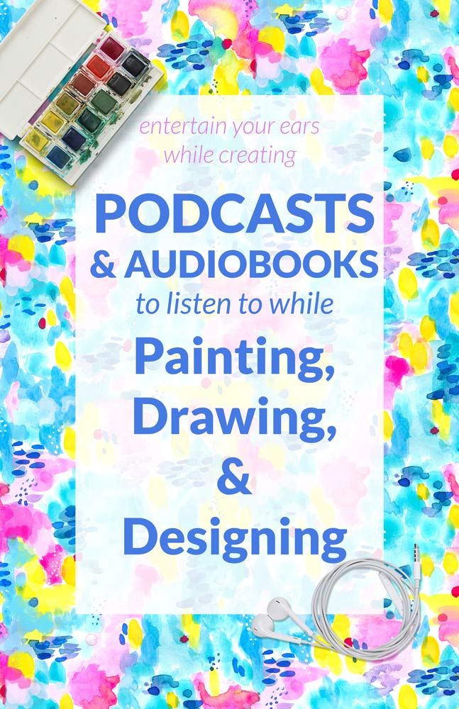 Podcasts & Audiobooks to listen to while you paint, draw & design.