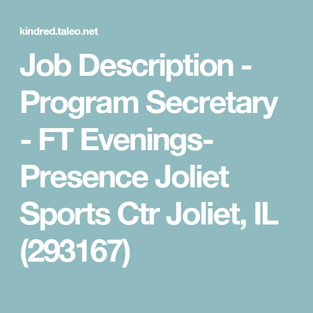 Job Description  Program Secretary  Ft Evenings Presence Joliet