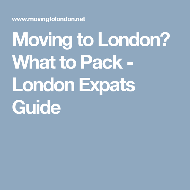 Moving to London? What to Pack - London Expats Guide
