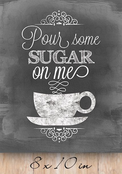 Coffee Pour Some Sugar On Me 5x7 8x10 Instant Download