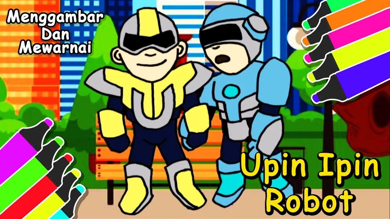 Robot Upin Ipin Menggambar Dan Mewarnai Upin Ipin Jadi Robot Kartun