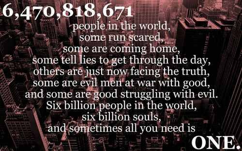 6 Billion People 6 Billion Souls And Sometimes All I Need Is One Onetreehill