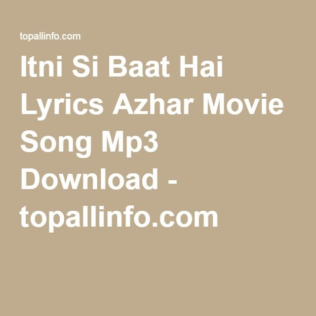 Shakiyaan Song Download Lyrics Mp3: Itni Si Baat Hai Lyrics Azhar Movie Song Mp3 Download
