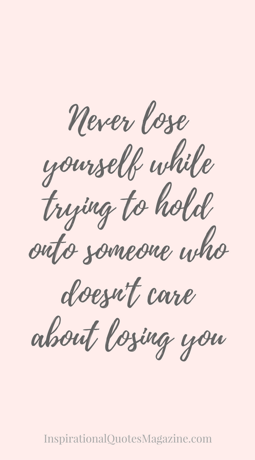 Never Lose Yourself While Trying To Hold Onto Someone Who Doesnt