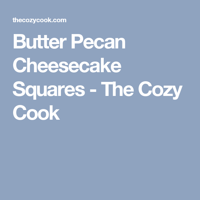 Butter Pecan Cheesecake Squares - The Cozy Cook