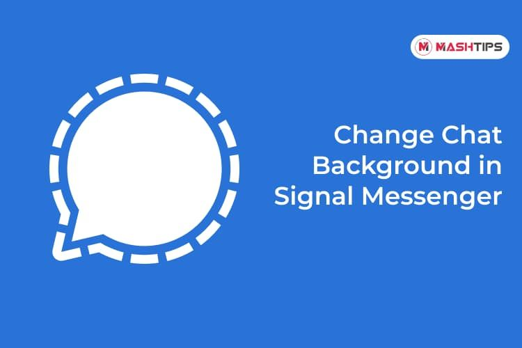 How To Change Chat Background In Signal Private Messenger Mashtips In 2021 Change Signal Messenger Chat