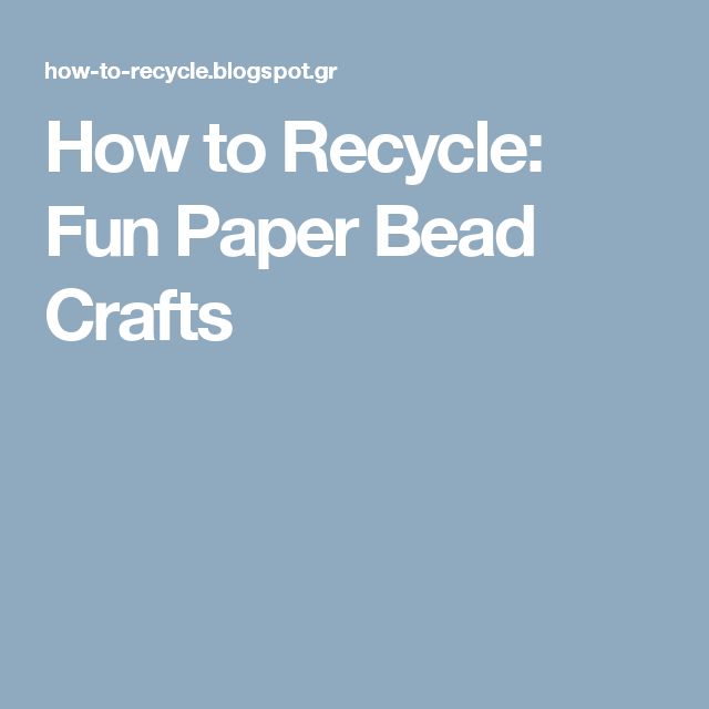 How to Recycle: Fun Paper Bead Crafts