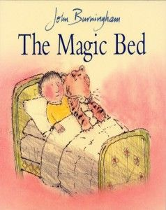 the magic bed by john burningham. A lovely bedtime story with a moral for adult readers.