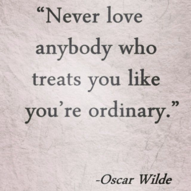 "Never let any girl/guy treat you like you're ordinary, because truth me, no one can be ""ordinary""."