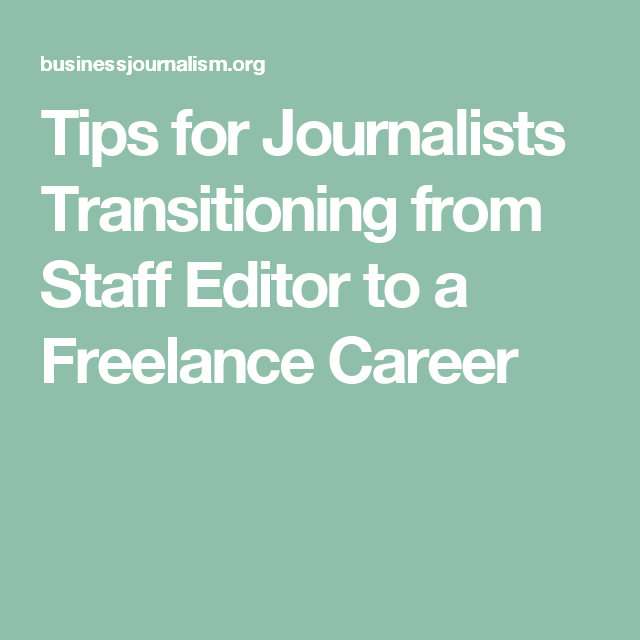 Tips for Journalists Transitioning from Staff Editor to a Freelance Career