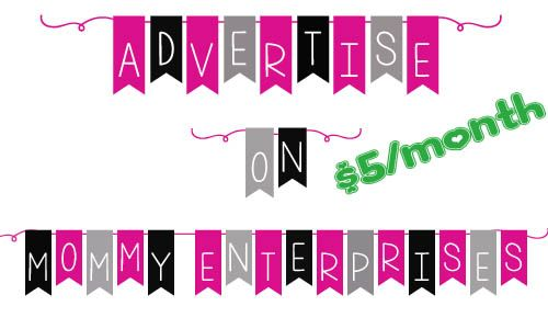 Advertise On Mommy Enterprises - Advertisements starting at $5/month.