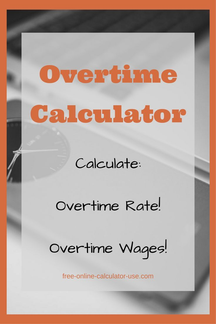 This Free Online Income Calculator Will Calculate Your Over Time Rate Of Pay Based On Regular Hourly Multiplied By The Ot Multiplier That Lies