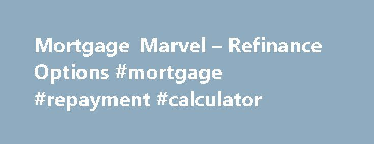 Mortgage Marvel \u2013 Refinance Options #mortgage #repayment #calculator