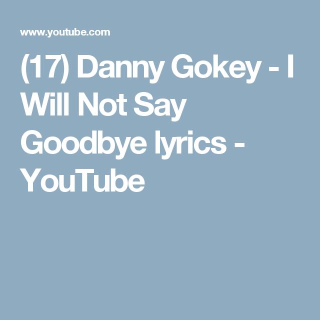 17 Danny Gokey I Will Not Say Goodbye Lyrics Youtube