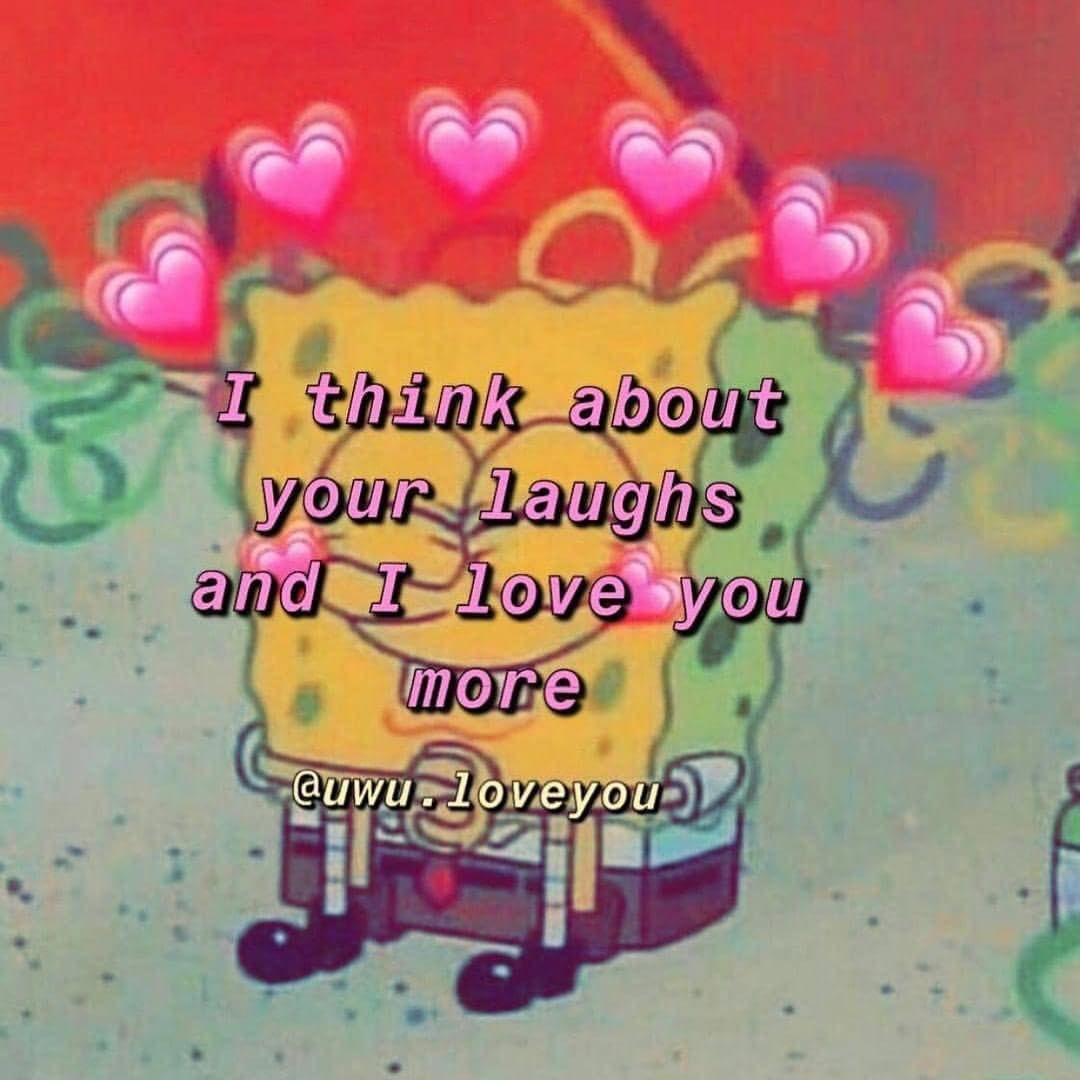 Image May Contain Text That Says I Think About Your Laughs And I Love You More Uwu Loveyou Love You Cute Love You Meme Cute Love Memes