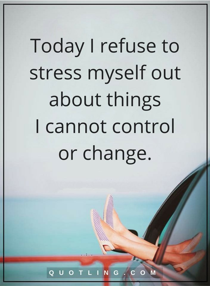 Stress Quotes Today I Refuse To Stress Myself Out About Things I Cannot Control Or Change Stress Quotes Stress Reliever Quotes Intelligence Quotes