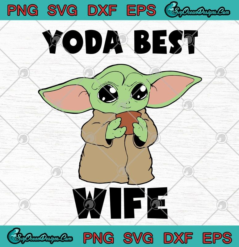 Yoda Best Wife SVG PNG EPS DXFBaby Yoda Best Wife SVG Art