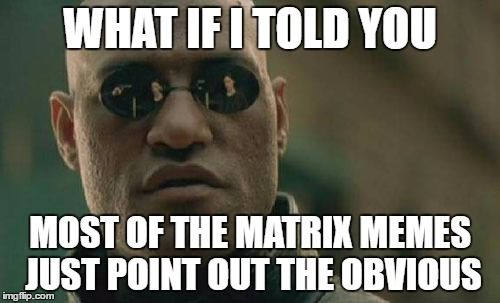 Matrix Blank Meme Generator  Ion Hambone  Memes By Me