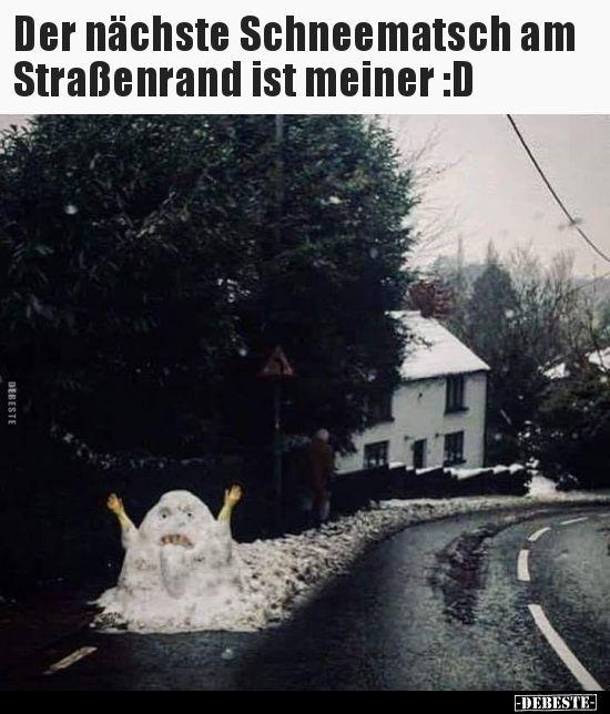 Der Nachste Schneematsch Am Strassenrand Ist Meiner D Lustige Bilder Spruche Witze Echt Lustig Lustige Winterbilder Lustige Bilder Lustige Schneemanner