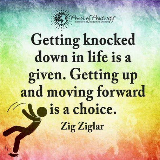 Getting Knocked Down In Life Is A Given Getting Up And Moving Forward Is A Choice Zig Ziglar Quote Zig Ziglar Quotes Positive Words Power Of Positivity
