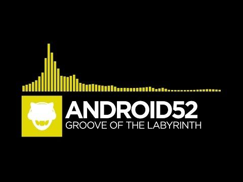 Electro] - Android52 - Groove Of The Labyrinth [Free
