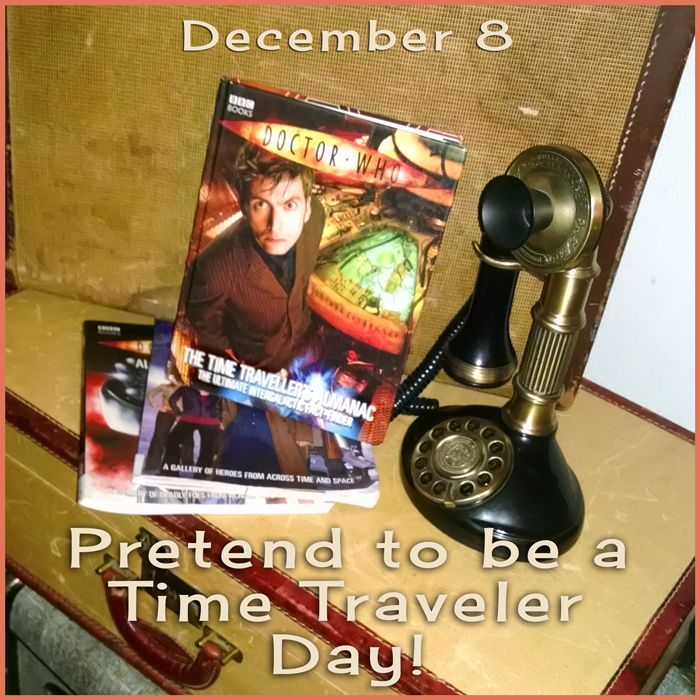 Pretend to be a Time Traveler Day!
