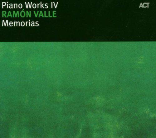 Ramon Valle - Piano Works IV: Memorias