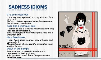 Sadness idioms.