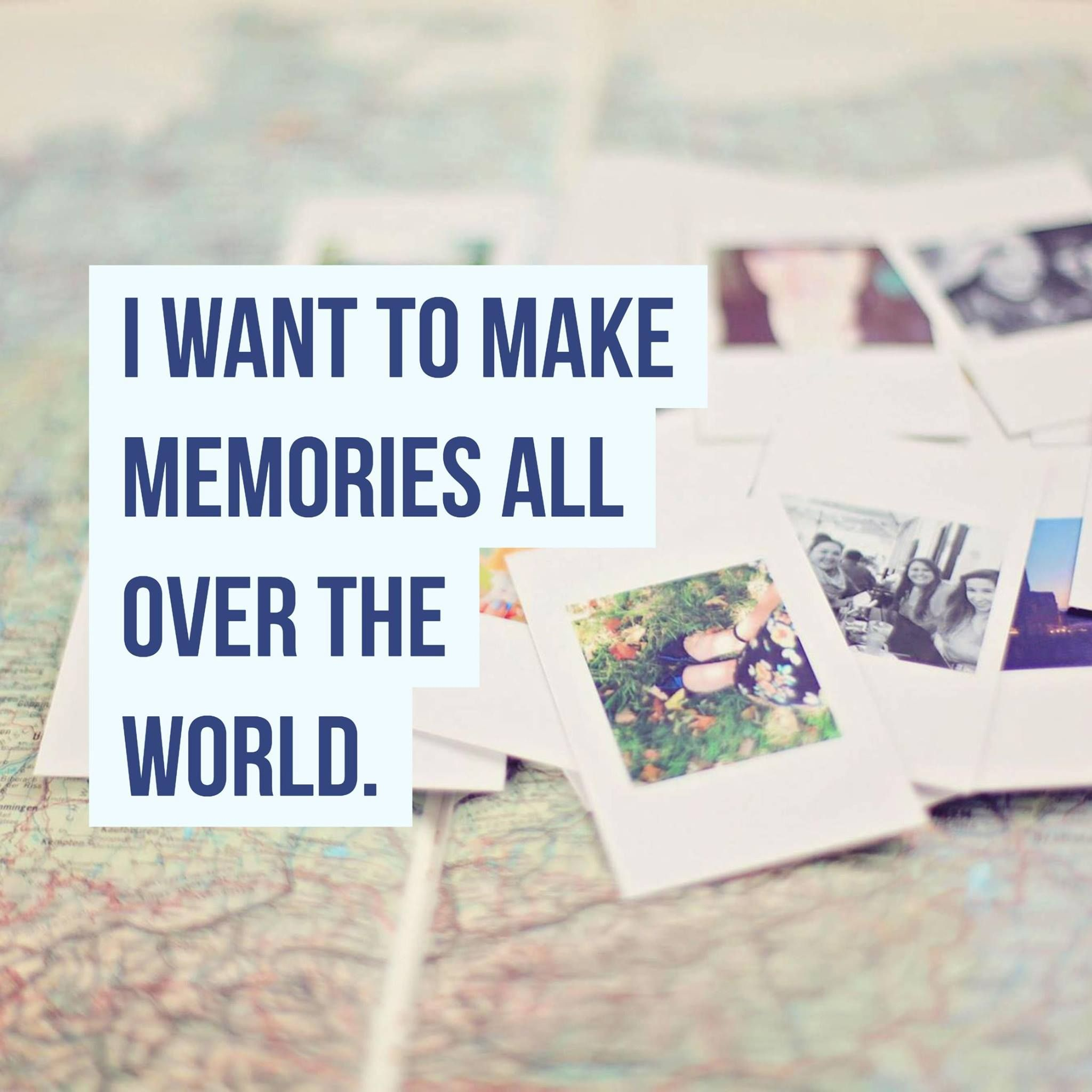 I Want to Make Memories All Over the World Travel Quotes