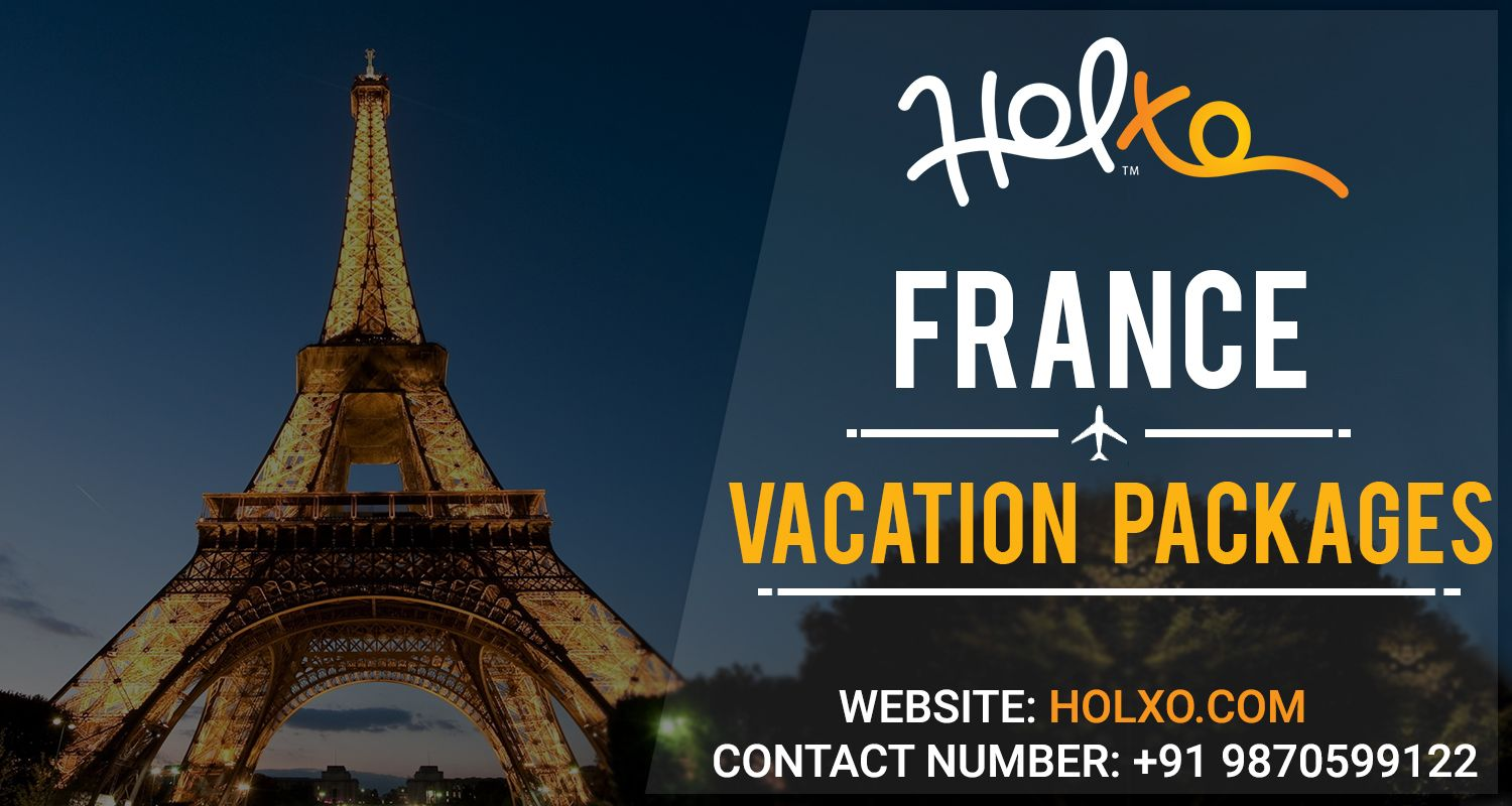 Holxo Has The Most Attractive Vacation Packages For All The - Travel packages to france