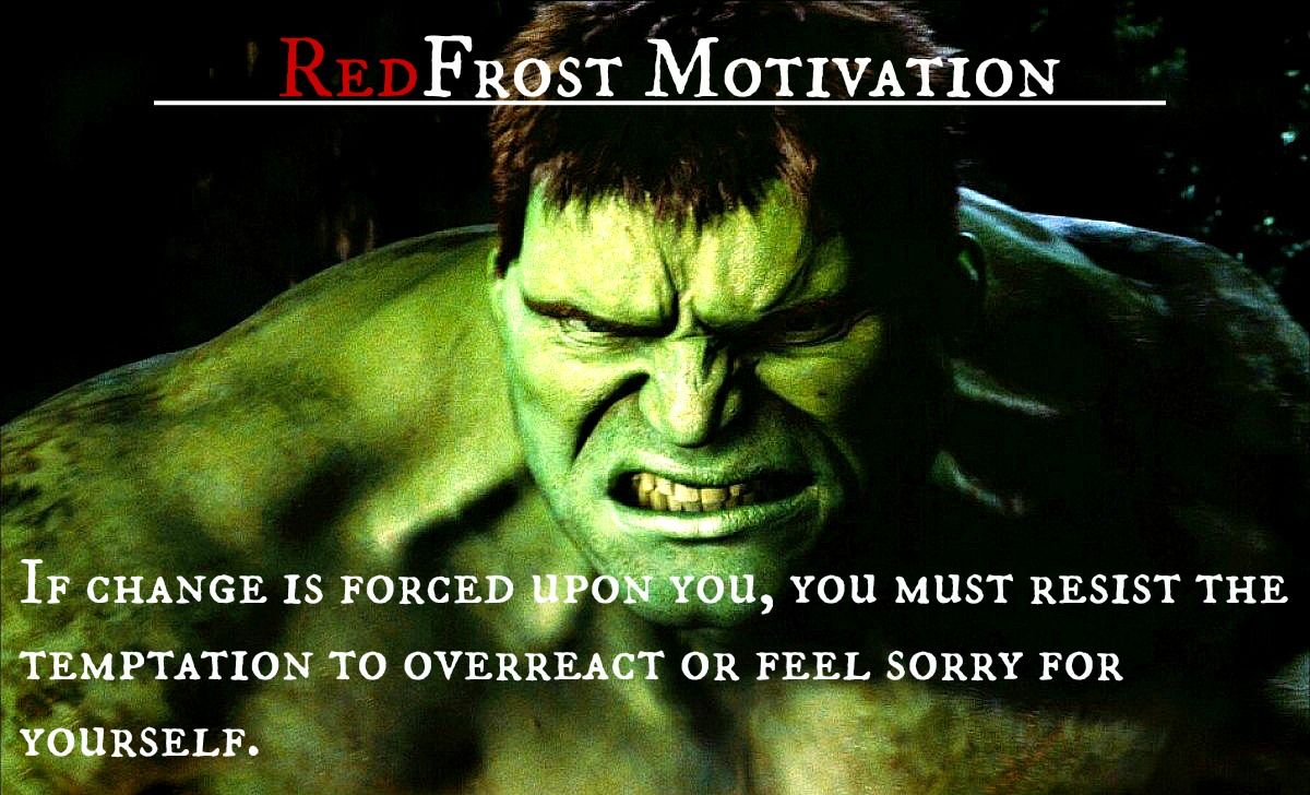 Hulk Quotes If Change Is Forced Upon You You Must Resist The Temptation To