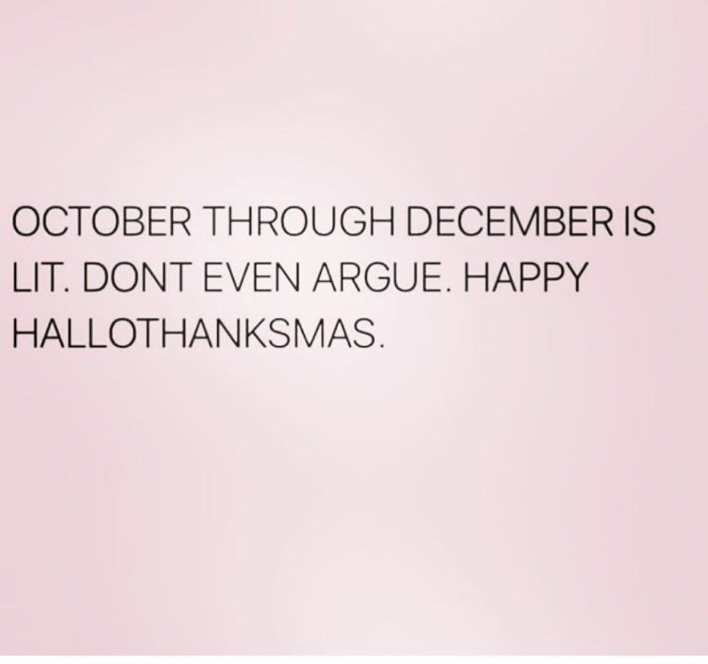 October Memes - Funny Memes About October #birthdaymonthmeme hallothanksmas - that weird time where you celebrate ALL THE HOLIDAYS - OCTOBER, NOVEMBER, DECEMBER should just be a 3-month holiday called HALLOTHANKSMAS #christmasmemes #christmas #meme #funnymemes #funny #lol #humor  #memes #fallmemes #halloweenmemes #thanksgiving #october #birthdaymonthmeme