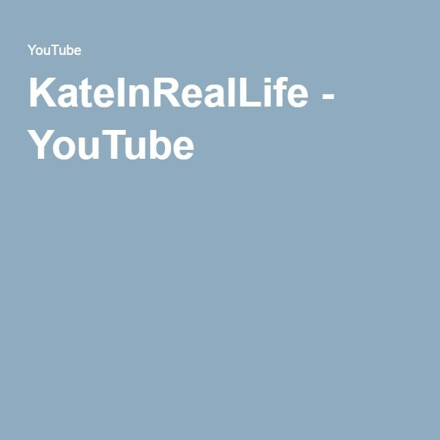KateInRealLife - YouTube